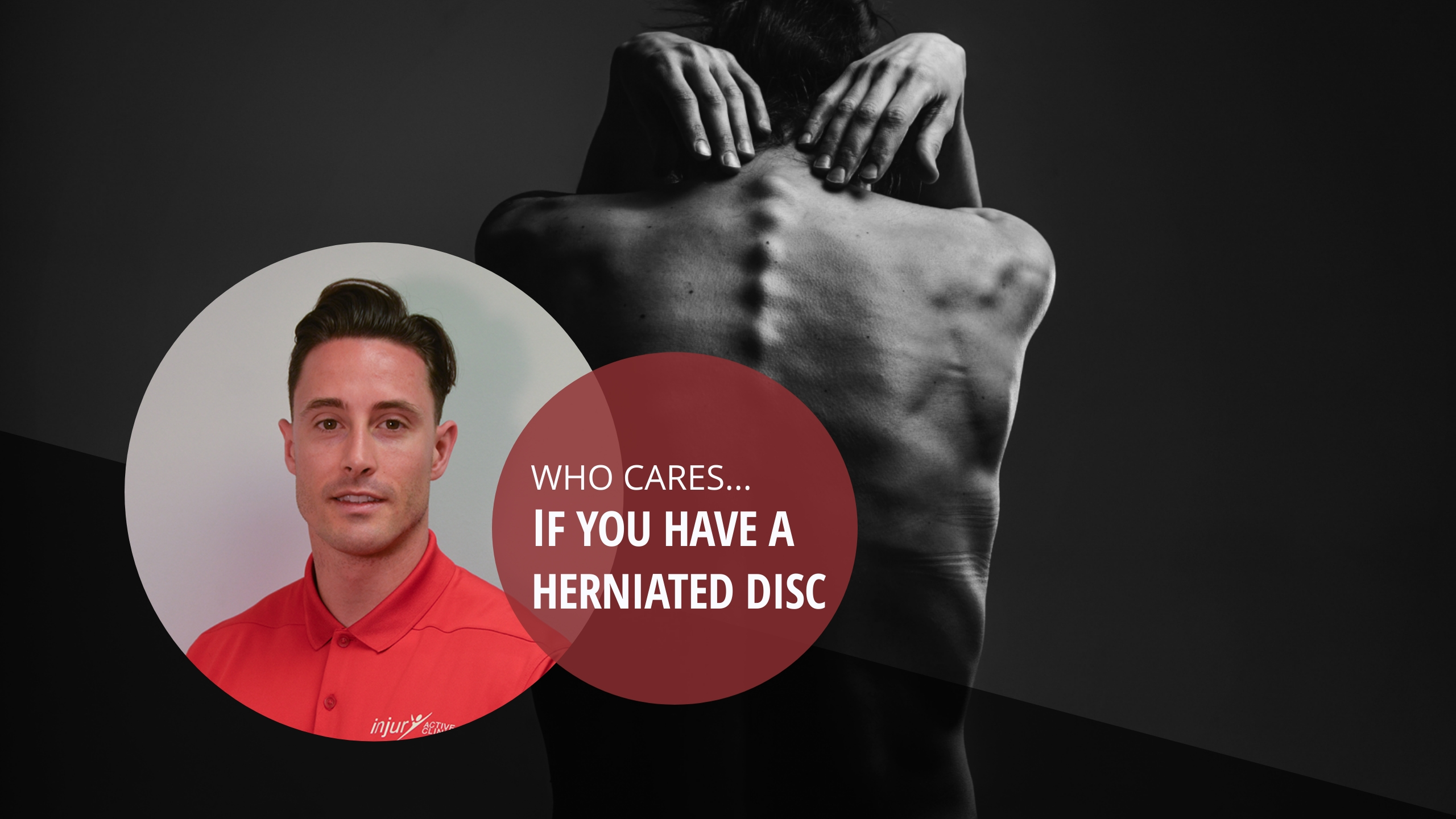 You have a herniated disc? WHO CARES?